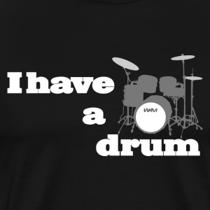 i have a drum  T-shirts - Mannen Premium T-shirt