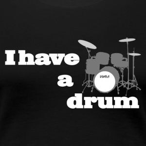 i have a drum  T-shirts - Dame premium T-shirt