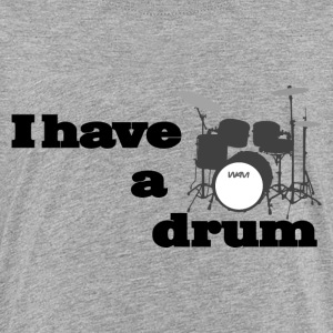 i have a drum - batterie Tee shirts - T-shirt Premium Enfant