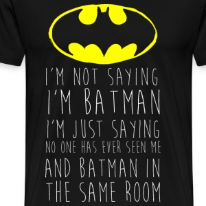 Batman Logo I'm not saying Men T-Shirt - Herre premium T-shirt