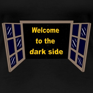Welcome to the dark Side T-Shirts - Women's Premium T-Shirt