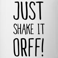 Motiv ~ Just Shake It Orff! (Tasse)