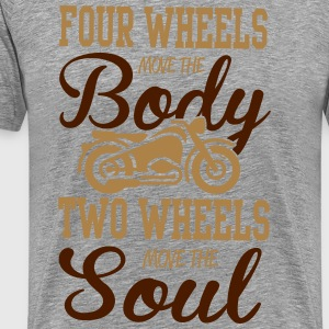 4 wheels move the body, 2 wheels move the soul T-Shirts - Männer Premium T-Shirt