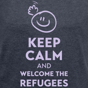 Keep calm and welcome the Refugees Tee shirts - T-shirt Femme à manches retroussées