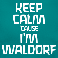 Motiv ~ Keep Calm 'cause I'm Waldorf