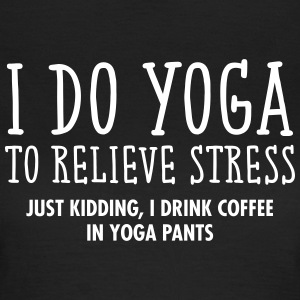I Do Yoga To Relieve Stress... T-shirts - Dame-T-shirt