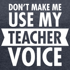 Don\'t Make Me Use My Teacher Voice T-shirts - Dame T-shirt med rulleærmer