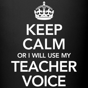 Keep Calm Or I Will Use My Teacher Voice Tassen & Zubehör - Tasse einfarbig
