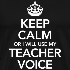 Keep Calm Or I Will Use My Teacher Voice T-shirts - Mannen Premium T-shirt