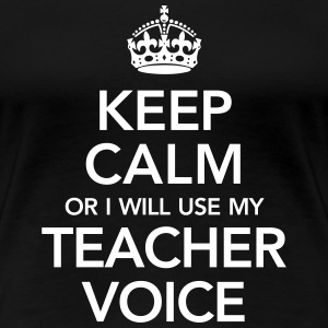 Keep Calm Or I Will Use My Teacher Voice T-Shirts - Frauen Premium T-Shirt