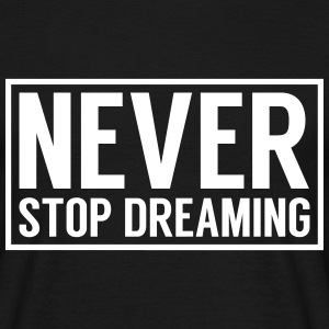 Never stop dreaming T-Shirts - Men's T-Shirt