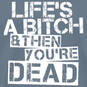 Life's A Bitch & Then You're Dead / White - Männer Premium T-Shirt
