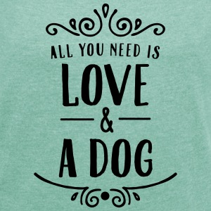 All You Need Is Love & A Dog T-Shirts - Frauen T-Shirt mit gerollten Ärmeln