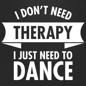 I Don\'t Need Therapy I Just Need To Dance T-shirts - Herre T-shirt med V-udskæring