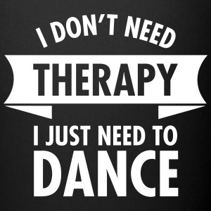 I Don\'t Need Therapy I Just Need To Dance Bouteilles et Tasses - Tasse en couleur