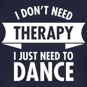 I Don\'t Need Therapy I Just Need To Dance T-Shirts - Men's Organic T-shirt