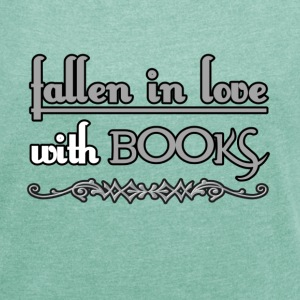 Fallen in Love with Books T-Shirts - Frauen T-Shirt mit gerollten Ärmeln