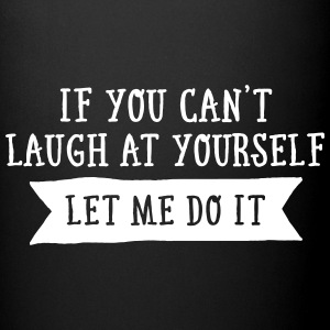 If You Can\'t Laugh At Yourself Let Me Do It Mugs & Drinkware - Full Colour Mug