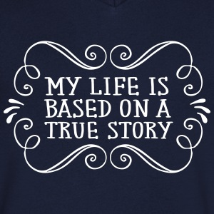 My Life Is Based On A True Story T-shirts - Herre T-shirt med V-udskæring