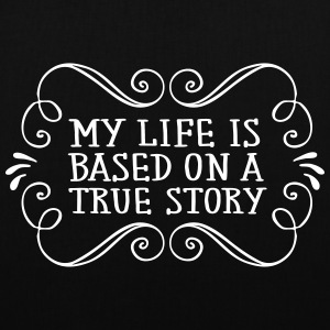My Life Is Based On A True Story Tassen & rugzakken - Tas van stof