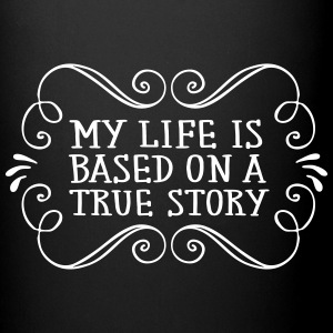 My Life Is Based On A True Story Mugs & Drinkware - Full Colour Mug