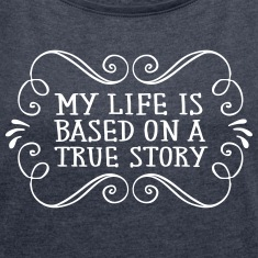 My Life Is Based On A True Story T-Shirts