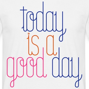 TODAY IS A GOOD DAY - BONHEUR - COOL - T-shirt Homme
