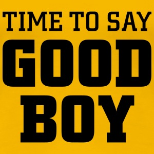 Time to say good boy Tee shirts - T-shirt Premium Femme