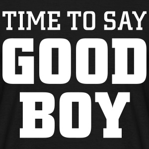 Time to say good boy T-Shirts - Men's T-Shirt