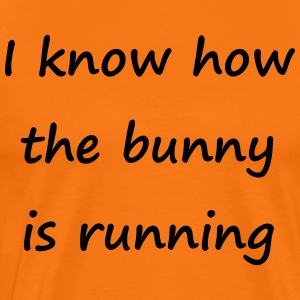 I know how the  bunny is running - Männer Premium T-Shirt