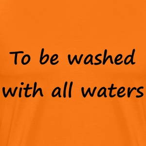 To be washed with all waters - Männer Premium T-Shirt