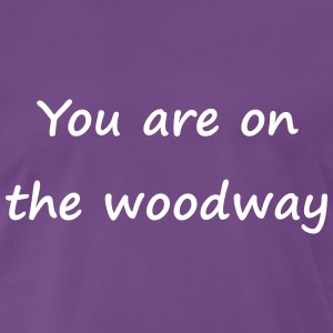 You are on the woodway - Männer Premium T-Shirt