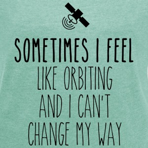 Sometimes I feel like orbiting T-Shirts - Frauen T-Shirt mit gerollten Ärmeln
