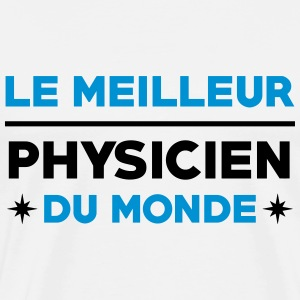 Physicien / Physique / Science / Ecole Physicienne Tee shirts - T-shirt Premium Homme