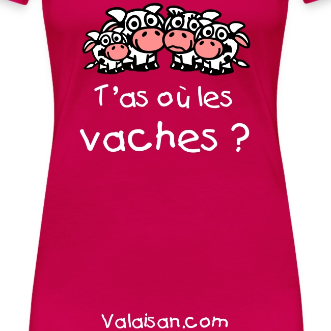 T'as où les vaches ? new edition femme