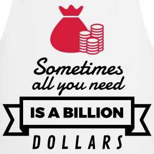 Sometimes you need only one billion US dollars!  Aprons - Cooking Apron