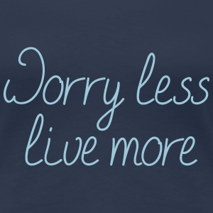 Worry less, live more - Frauen Premium T-Shirt