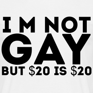 I'm Not Gay But $20 is $20 - Men's T-Shirt
