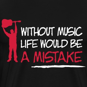 Without music life is a mistake T-Shirts - Männer Premium T-Shirt