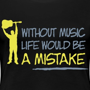 Without music life is a mistake T-Shirts - Frauen Premium T-Shirt