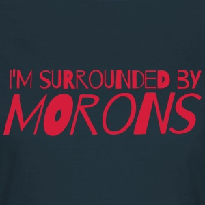 I'm surrounded by morons T-Shirts - Women's T-Shirt