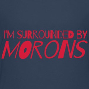 I'm surrounded by morons Shirts - Teenage Premium T-Shirt