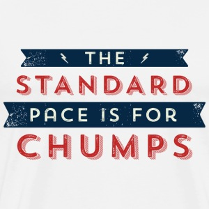 The Standard Pace is for Chumps T-Shirts - Men's Premium T-Shirt