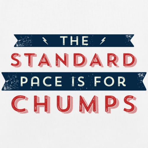 The Standard Pace is for Chumps