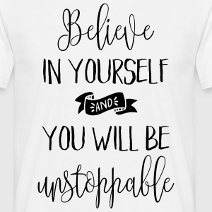 Believe In Yourself Quote T-Shirts - Men's T-Shirt