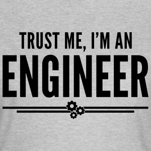 Trust Me Engineer Funny Quote T-shirts - Vrouwen T-shirt