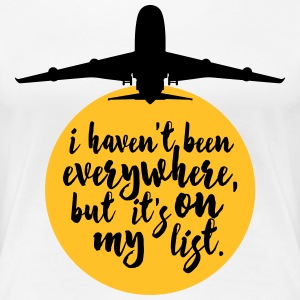 Haven't Been Everywhere Quote T-Shirts - Women's Premium T-Shirt