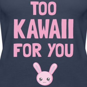 Too Kawaii for you - Frauen Premium Tank Top