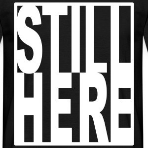 Still Here T-Shirts - Men's T-Shirt
