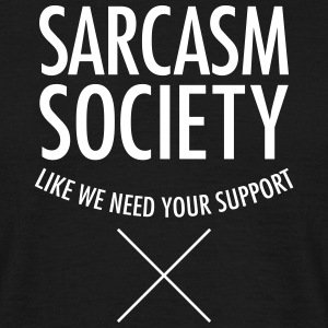 Sarcasm Society - Like We Need Your Support T-shirts - T-shirt herr